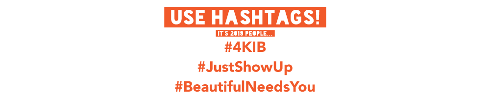Hashtags: #4KIB, #JustShowUp, #BeautifulNeedsYou